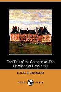 The Trail of the Serpent; Or, the Homicide at Hawke Hill
