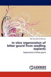 In Vitro Regeneration of Bitter Gourd from Seedling Explants