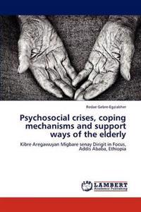 Psychosocial Crises, Coping Mechanisms and Support Ways of the Elderly