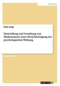 Entwicklung Und Gestaltung Von Markennamen Unter Berucksichtigung Der Psychologischen Wirkung