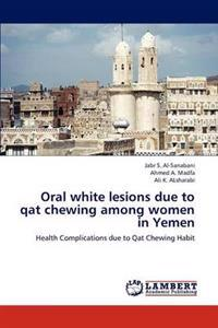 Oral White Lesions Due to Qat Chewing Among Women in Yemen