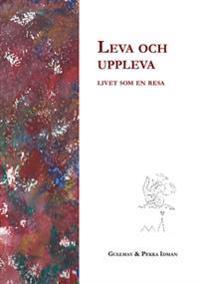Leva och uppleva : livet som en resa - Pekka Idman, Gullmay Idman pdf epub