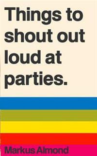 Things to Shout Out Loud at Parties