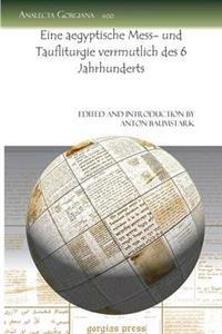 Eine Aegyptische Mess Und Taufliturgie Verrmutlich Des 6 Jahrhunderts/ an Egyptian Measurement and Verrmutlich Baptismal Liturgy of the 6th Century