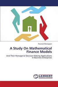 A Study on Mathematical Finance Models