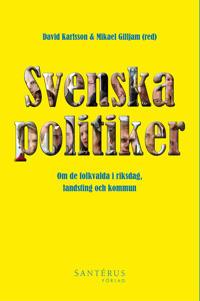 Svenska politiker : om de folkvalda i riksdag, landsting och kommun