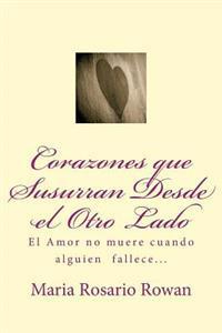 Corazones Que Susurran Desde El Otro Lado: El Amor No Muere Cuando Alguien Fallece...