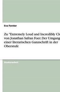 Zu Extremely Loud and Incredibly Close Von Jonathan Safran Foer. Der Umgang Mit Einer Literarischen Ganzschrift in Der Oberstufe