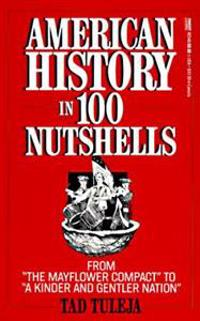 "American History in 100 Nutshells: From ""the Mayflower Compact"" to ""a Kinder and Gentler Nation"""