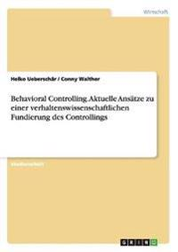 Behavioral Controlling. Aktuelle Ansatze Zu Einer Verhaltenswissenschaftlichen Fundierung Des Controllings