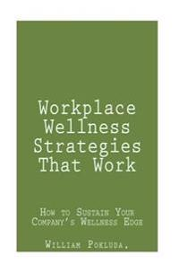 Workplace Wellness Strategies That Work: How to Sustain Your Company's Wellness Edge