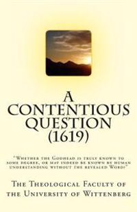"""A Contentious Question (1619): """"Whether the Godhead Is Truly Known to Some Degree, or May Indeed Be Known by Human Understanding Without the Revealed"""