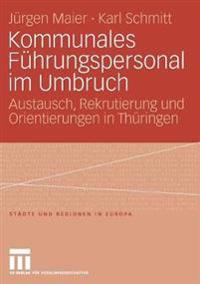 Kommunales Führungspersonal Im Umbruch: Austausch, Rekrutierung Und Orientierungen in Thüringen