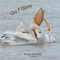 Go Fish!!: A Pelican Fishing.