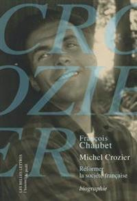 Michel Crozier: Reformer La Societe Francaise