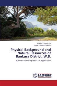 Physical Background and Natural Resources of Bankura District, W.B.