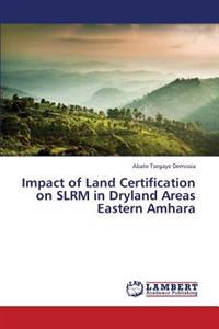 Impact of Land Certification on Slrm in Dryland Areas Eastern Amhara