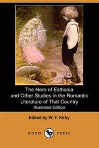 The Hero of Esthonia and Other Studies in the Romantic Literature of That Country (Illustrated Edition) (Dodo Press)