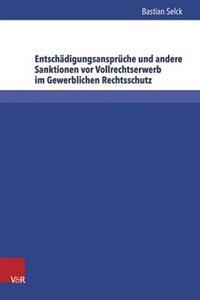 Entschadigungsanspruche Und Andere Sanktionen VOR Vollrechtserwerb Im Gewerblichen Rechtsschutz: Eine Vergleichende Analyse