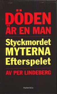 Döden är en man : styckmordet, myterna, efterspelet