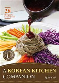 A Korean Kitchen Companion: 28 Recipes for Korean Dishes