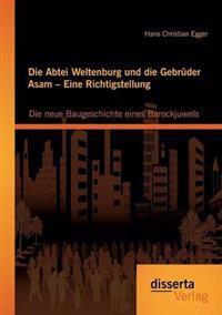 Die Abtei Weltenburg Und Die Gebruder Asam - Eine Richtigstellung