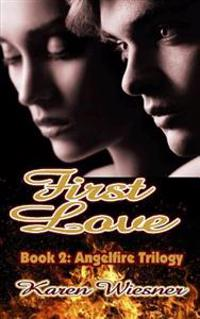 Angelfire Trilogy, Book 2: First Love
