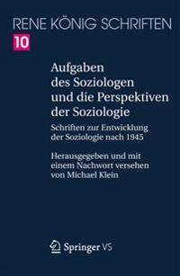 Aufgaben Des Soziologen Und Die Perspektiven Der Soziologie: Schriften Zur Entwicklung Der Soziologie Nach 1945