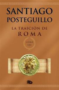 La Traicion de Roma. Libro III = The Betrayal of Rome. Book 3