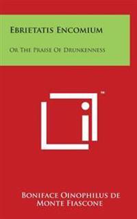 Ebrietatis Encomium: Or the Praise of Drunkenness
