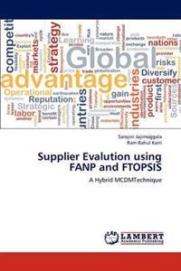 Supplier Evalution Using Fanp and Ftopsis