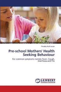Pre-School Mothers' Health Seeking Behaviour
