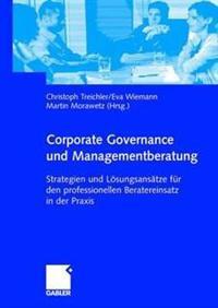 Corporate Governance Und Managementberatung: Strategien Und Losungsansatze Fur Den Professionellen Beratereinsatz in Der Praxis