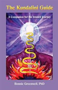The Kundalini Guide: A Companion for the Inward Journey