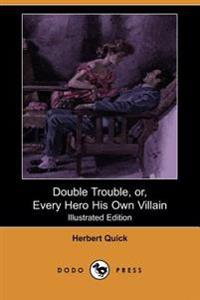 Double Trouble, Or, Every Hero His Own Villain