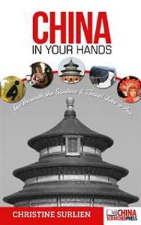 China in Your Hands: Go Beneath the Surface & Travel Like a Pro