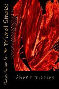 Primal Smoke: Short Fiction