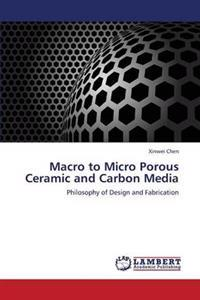 Macro to Micro Porous Ceramic and Carbon Media