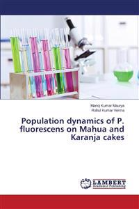 Population Dynamics of P. Fluorescens on Mahua and Karanja Cakes