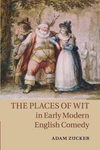 The Places of Wit in Early Modern English Comedy