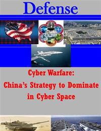 Cyber Warfare - China's Strategy to Dominate in Cyber Space