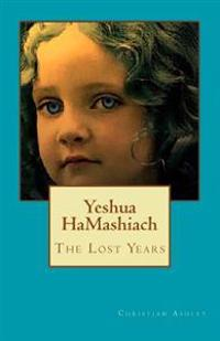 Yeshua Hamashiach - Colour Edition: The Lost Years