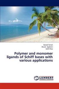 Polymer and Monomer Ligands of Schiff Bases with Various Applications