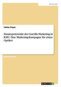 Einsatzpotenziale Des Guerilla Marketing in Kmu. Eine Marketing-Kampagne Fur Einen Optiker