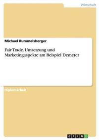 Fair Trade. Umsetzung Und Marketingaspekte Am Beispiel Demeter