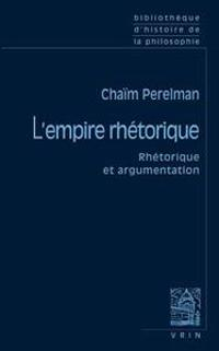 Chaim Perelman: L'Empire Rhetorique: Rhetorique Et Argumentation