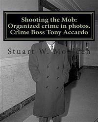 Shooting the Mob: Organized Crime in Photos. Crime Boss Tony Accardo