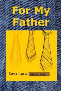 For My Father: Love You Because