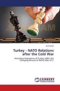Turkey - NATO Relations After the Cold War