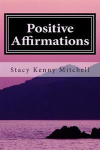 Positive Affirmations: Change Your Mindset. Change Your Life.